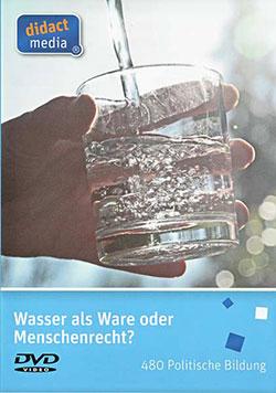 Wasser als Ware oder Menschenrecht? - Ein Unterrichtsmedium auf DVD