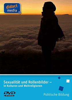 Sexualität und Rollenbilder - in Kulturen und Weltreligionen - Ein Unterrichtsmedium auf DVD