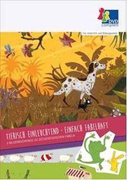 Tierisch einleuchtend - einfach fabelhaft - Ein Unterrichtsmedium auf DVD