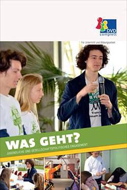 WAS GEHT? - Jugendliche und gesellschaftspolitisches Engagement - Ein Unterrichtsmedium auf DVD