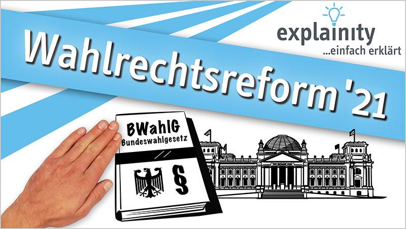 explainity� Erkl�rvideo - Wahlrechtsreform 2021 einfach erkl�rt