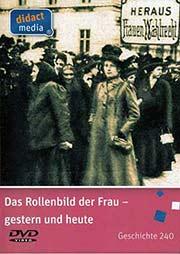 Das Rollenbild der Frau - gestern und heute - Ein Unterrichtsmedium auf DVD
