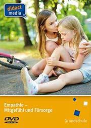 Empathie - Mitgefühl und Fürsorge - Ein Unterrichtsmedium auf DVD