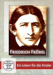Friedrich Fröbel - Ein Leben für die Kinder - Ein Unterrichtsmedium auf DVD