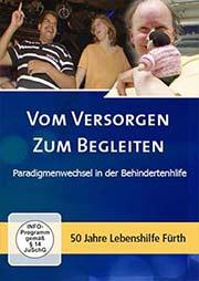 Vom Versorgen zum Begleiten - Paradigmenwechsel in der Behindertenhilfe - Ein Unterrichtsmedium auf DVD