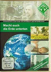 Macht euch die Erde untertan - Ein Unterrichtsmedium auf DVD