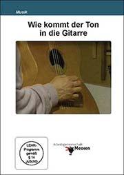 Wie kommt der Ton in die Gitarre - Ein Unterrichtsmedium auf DVD