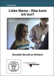 Liebe Mama - Was kann ich tun? Elternabend - Kindergarten u. Grundschule - Ein Unterrichtsmedium auf DVD