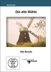 Die alte Mühle - Ein Unterrichtsmedium auf DVD