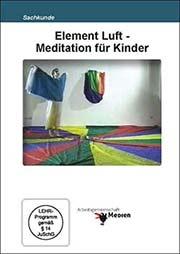 Element Luft - Meditation f�r Kinder - Ein Unterrichtsmedium auf DVD