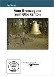 Vom Bronzeguss zum Glockenton - Ein Unterrichtsmedium auf DVD