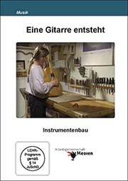 Eine Gitarre entsteht - Ein Unterrichtsmedium auf DVD