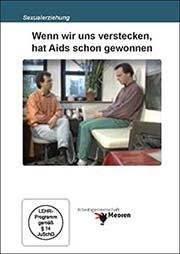 Wenn wir uns verstecken, hat Aids schon gewonnen - Ein Unterrichtsmedium auf DVD