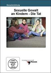 Sexuelle Gewalt an Kindern - Die Tat - Ein Unterrichtsmedium auf DVD