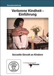 Verlorene Kindheit - Einf�hrung - Elternabende u. Fortbildung - Ein Unterrichtsmedium auf DVD