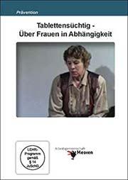 Tablettensüchtig - Über Frauen in Abhängigkeit - Ein Unterrichtsmedium auf DVD