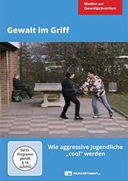 Gewalt im Griff - Ein Unterrichtsmedium auf DVD