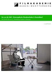 Um uns die Welt - Osteuropäische Wanderarbeiter in Deutschland - Ein Unterrichtsmedium auf DVD