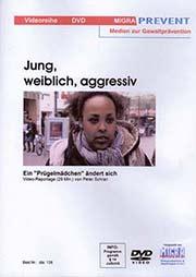 Jung, weiblich, aggressiv - Ein Unterrichtsmedium auf DVD