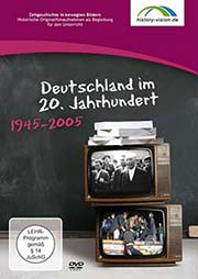 Deutschland im 20. Jahrhundert: 1945 - 2005 - Ein Unterrichtsmedium auf DVD