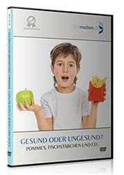 Gesund oder ungesund? - Pommes, Fischstäbchen und Co. - Ein Unterrichtsmedium auf DVD