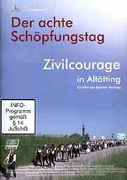 Der achte Schöpfungstag - Zivilcourage in Altötting - Ein Unterrichtsmedium auf DVD